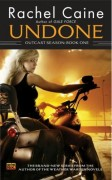 Outcast Season - Book 1 - Undone by Rachel Caine
