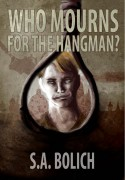 Who Mourns For The Hangman by S.A. Bolich
