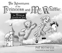 The Adventures of the Princess and Mr Whiffle: The Thing Beneath the Bed by Patrick Rothfuss